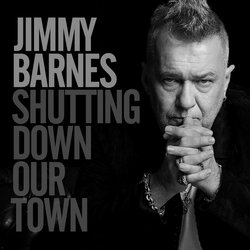 Jimmy Barnes - Shutting Down Our Town