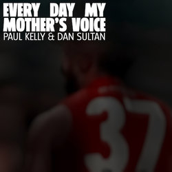 Paul Kelly & Dan Sultan - Every Day My Mother's Voice