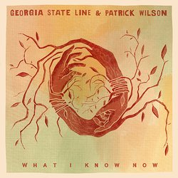 Georgia State Line & Patrick Wilson - What I Know Now