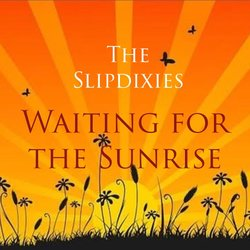 The Slipdixies - The World Is Waiting For The Sunrise