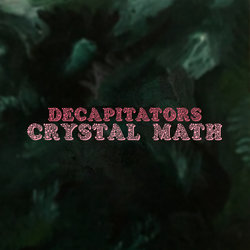 Decapitators - Crystal Math