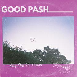 Good Pash - Baby Chav De-Prawns
