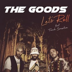 The Goods  - Let's Roll feat. Touch Sensitive