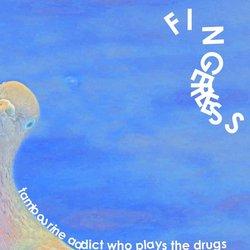 Fingerless - Tambourine Addict Who Plays The Drugs
