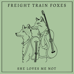 Freight Train Foxes - She Loves Me Not - Internet Download
