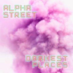Alpha Street  - Darkest Places
