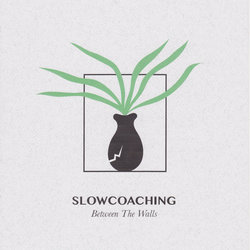 Slowcoaching - Between The Walls