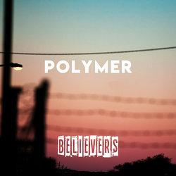 Polymer - Believers - Internet Download