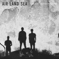 Air Land Sea - Tell Me What You See When Your Eyes Close