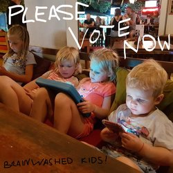 Please Vote Now - Brainwashed Kids