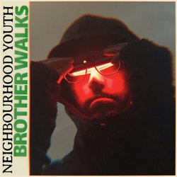 Neighbourhood Youth - Brother Walks