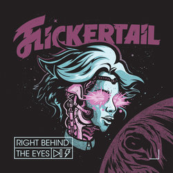 Flickertail - Right Behind The Eyes