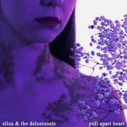 Eliza & The Delusionals - Pull Apart Heart - Internet Download