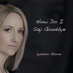 Lyndsie Storer - How Do I Say Goodbye - Internet Download
