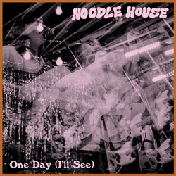 Noodle House - One Day (I'll See)