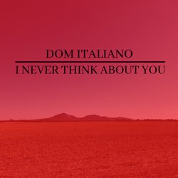 Dom Italiano - I Never Think About You