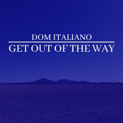 Dom Italiano - Get Out Of The Way - Internet Download