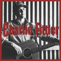 Charlie Fittler - This Guitar Can't Drink a Beer - Internet Download