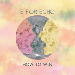 E for Echo - How To Win - Internet Download