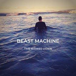 Beast Machine  - Time Slowed Down - Internet Download