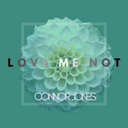 Connor Jones - Love Me Not - Internet Download