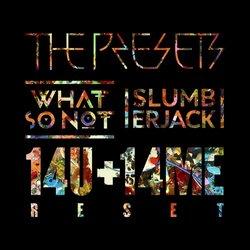 The Presets - 14U + 14ME (What So Not + SLUMBERJACK Reset)