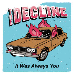 The Decline - It Was Always You
