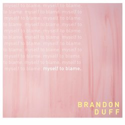 Brandon Duff - Myself to Blame - Internet Download