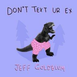 Don't Text Ur Ex - Jeff Goldblum - Internet Download