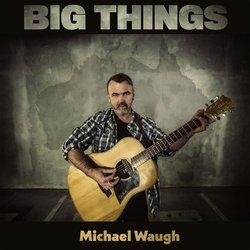 Michael Waugh - Big Things - Internet Download