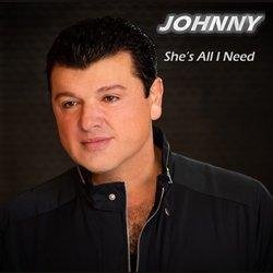 JOHNNY - She's All I Need