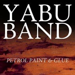 Yabu Band - Petrol, Paint and Glue