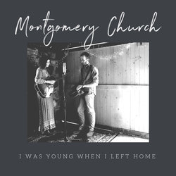 Montgomery Church - I Was Young When I Left Home - Internet Download
