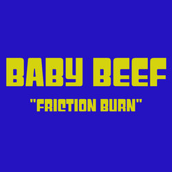 Baby Beef - Friction Burn
