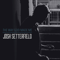 Josh Setterfield - The Way God Made Me - Internet Download