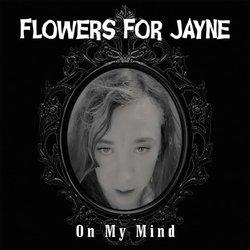 Flowers For Jayne - On My Mind