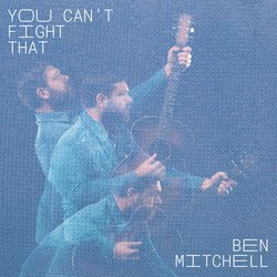 Ben Mitchell - You Can't Fight That - Internet Download