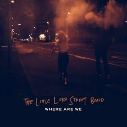 The Little Lord Street Band - Where Are We - Internet Download