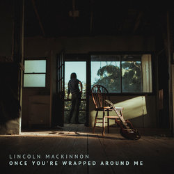 Lincoln Mackinnon - Once You're Wrapped Around Me