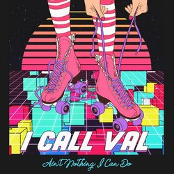 I Call Val - Ain't Nothing I Can Do - Internet Download