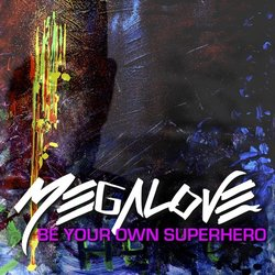 Megalove - Be Your Own Supehero