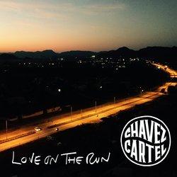 Chavez Cartel - Love On The Run