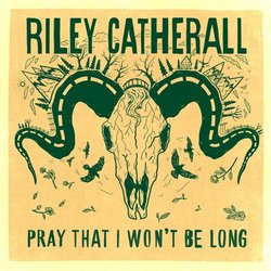Riley Catherall - Pray That I Won't Be Long