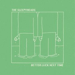 The Sleepyheads - Better Luck Next Time