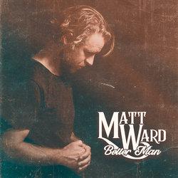 Matt Ward - Better Man