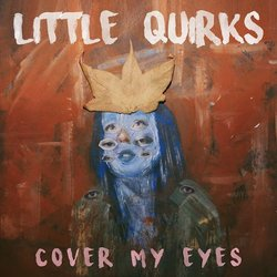 Little Quirks - Cover My Eyes