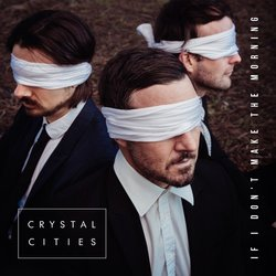 Crystal Cities  - If I Don't Make the Morning - Internet Download