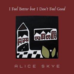 Alice Skye - I Feel Better But I Don't Feel Good - Internet Download