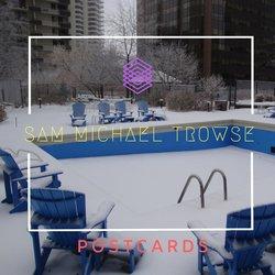 Sam Michael Trowse  - Postcards