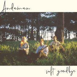 Andaman - Soft Goodbye